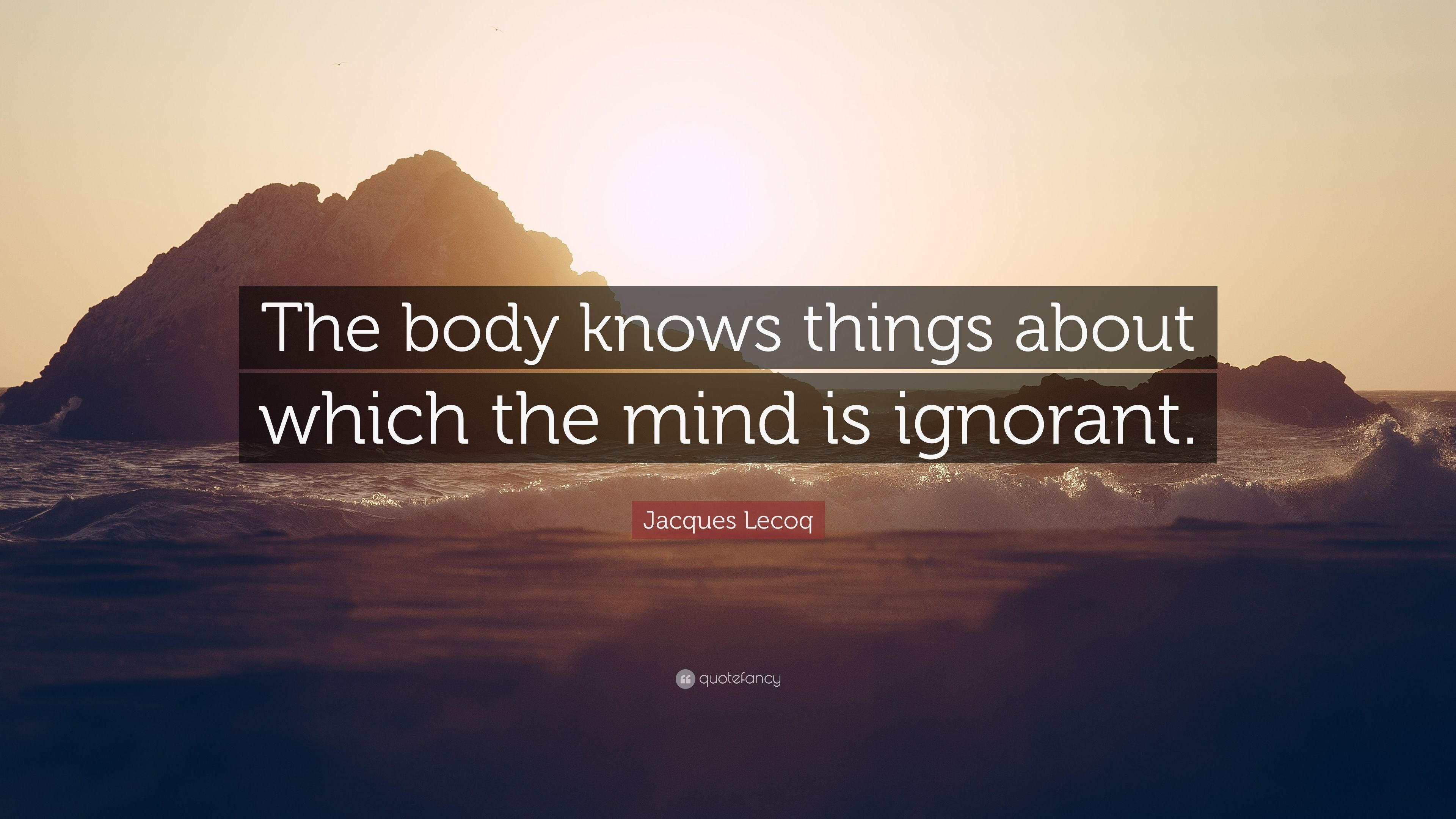 4950825-Jacques-Lecoq-Quote-The-body-knows-things-about-which-the-mind-is